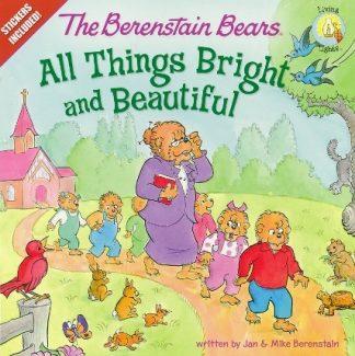 Berenstain BearsAll Things Bright and Beautiful