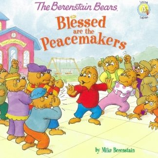 Berenstain BearsBlessed are the Peacemakers